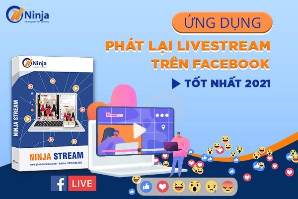 ứng dụng phát lại livestream trên facebook chuyên nghiệp